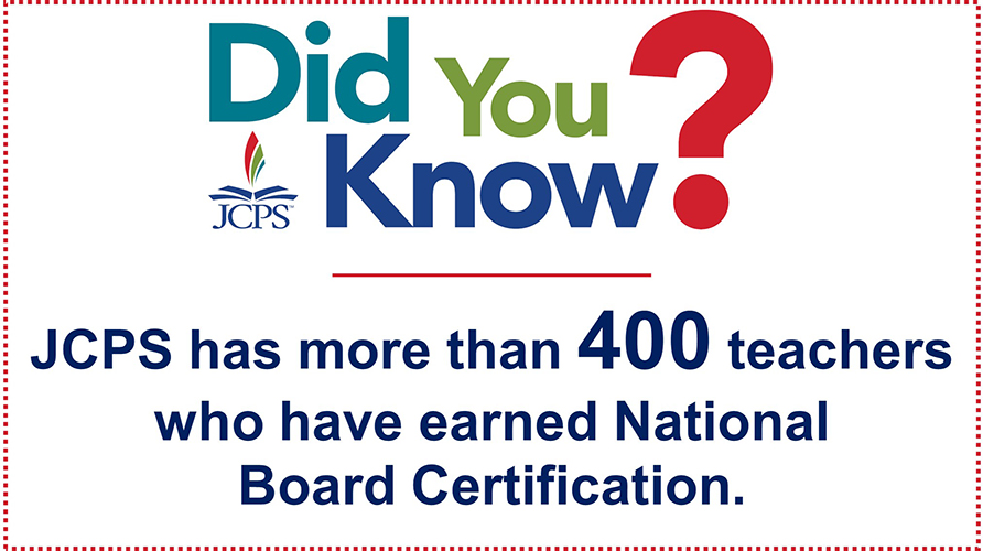 DYK Board Certified Teachers: JCPS has more than 400 teachers who have earned National Board Certification.