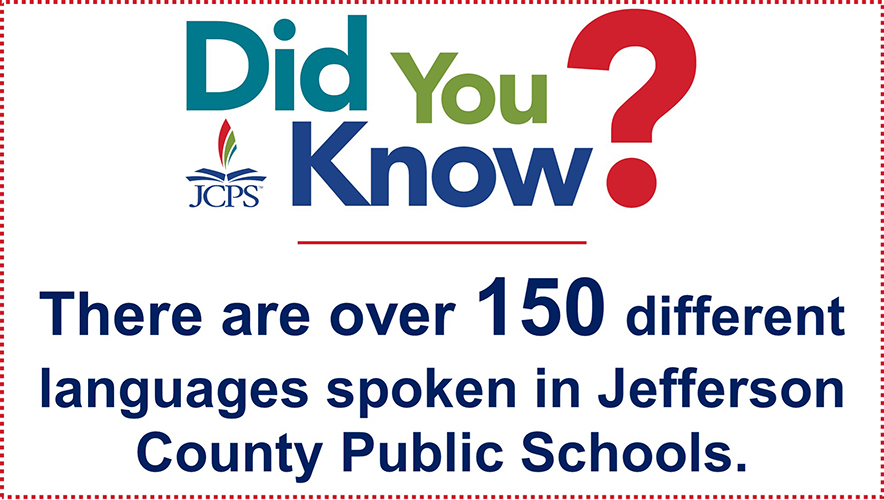 DYK Languages: There are 148 different languages spoken in Jefferson County Public Schools.