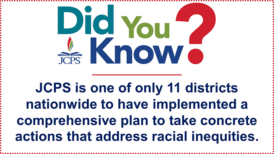 DYK Racial Equity Plan: JCPS is one of only 11 districts nationwide to have implemented a comprehensive plan to take concrete actions that address racial inequities.
